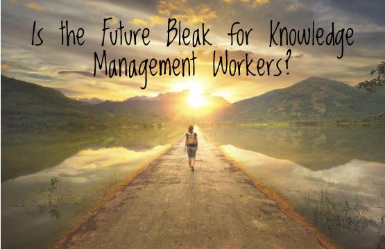 Is the Future Please for Knowledge Management Workers?