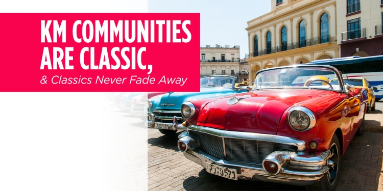 KM Communities Are Classic, and Classics Never Fade Away