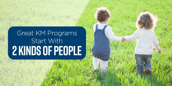 Great KM Programs Start With 2 Kinds of People