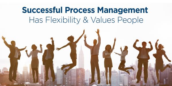 Succesful Process Management Has Flexibility & Values People