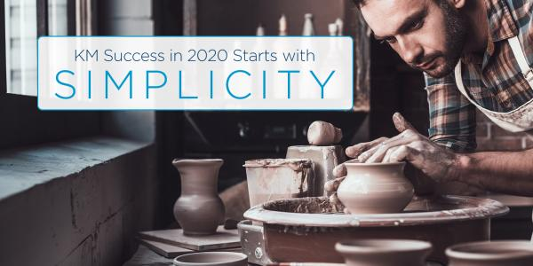 KM Success in 2020 Starts with Simplicity