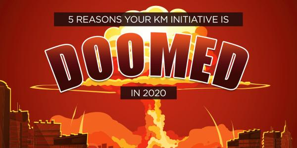 5 Reasons Your KM Initiative is Doomed in 2020