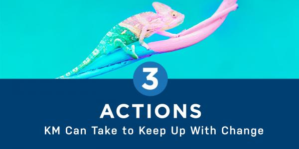 3 Actions KM Can Take to Keep Up With Change